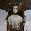 Breathe to the world`s end